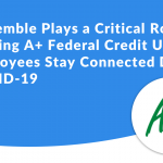 OnSemble Plays a Critical Role in Helping A+ Federal Credit Union Employees Stay Connected During COVID-19